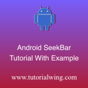 Tutorialwing Android SeekBar Tutorial Logo Android SeekBar tutorial Android SeekBar widget tutorial in android