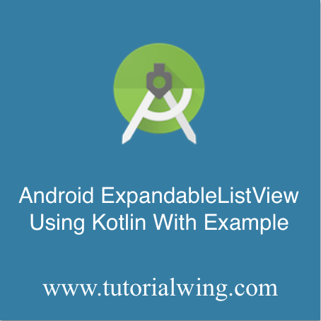 Android ExpandableListView Using Kotlin With Example