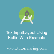 Tutorialwing TextInputLayout using kotlin tutorial with example