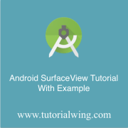 Tutorialwing Android SurfaceView Tutorial with example of surfaceview to show camera using surfaceview