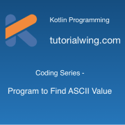 Tutorialwing Kotlin Program to Find ASCII value of a character