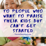 Are You Unsure About How to Provide Praise For Your Child?