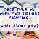 This Tutor in Tinseltown blog article by Stephanie Ortega is dedicated to parents whose children do not get along. If there are siblings fighting constantly in your home, this post offers hope though the author's personal story.