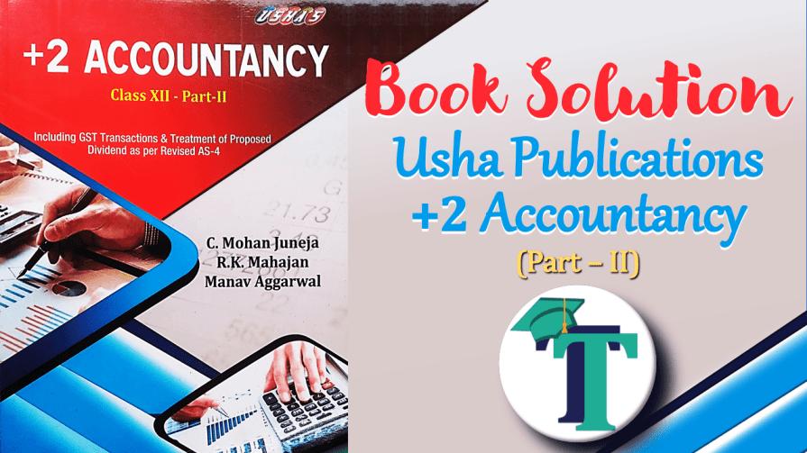 2 Accountancy Part 2 Usha Publication - Usha Publication - Accountancy PSEB - Class 12 - Part II - Solution