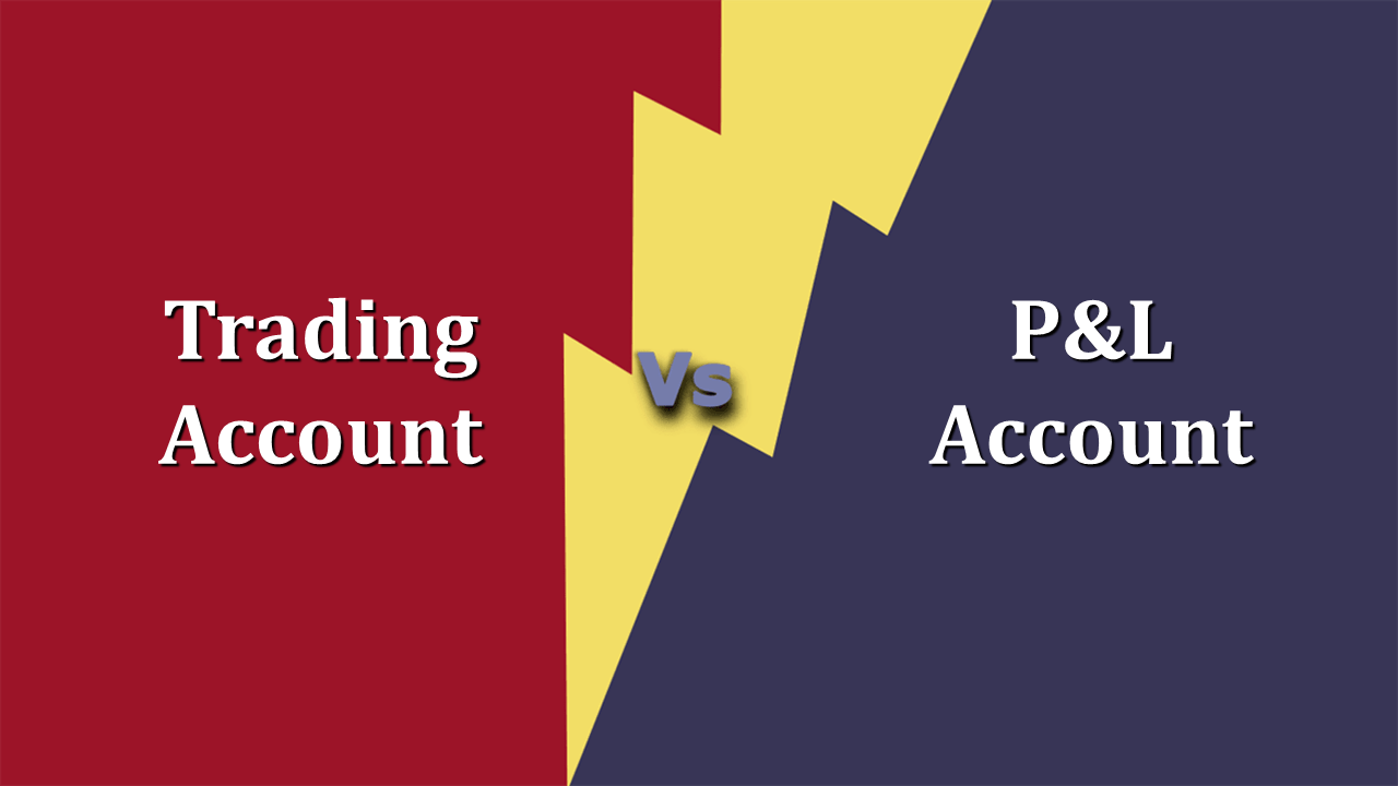 Difference Between Trading and Profit & Loss Account