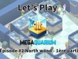 LET'S PLAY MEGAQUARIUM – ÉPISODE #2 North Wood (Première partie)