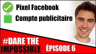 Pixel #Facebook et compte publicitaire (#DareTheImpossible Episode 6)