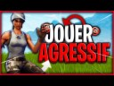 TUTO | JOUER AGRESSIF SUR FORTNITE BATLLE ROYAL !