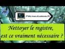 [Tuto informatique#Vidéo N°66] Nettoyer le registre, est ce vraiment nécessaire-Voix-Off-fr