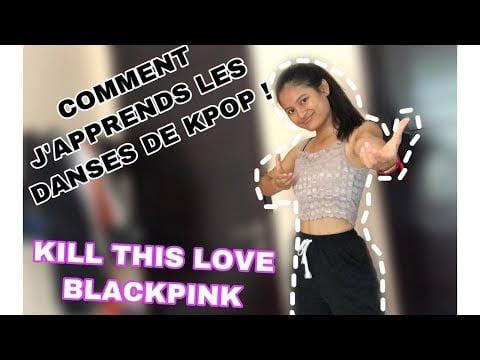 COMMENT J'APPRENDS LES DANSES DE KPOP | BLACKPINK EDITION