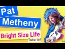 Pat Metheny Bright Size Life // TUTORIAL! (with Transcriptions)