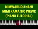Nimwabudu Nani Mimi Kama Sio Wewe ( Piano Tutorial)