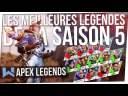 Tuto Apex : Les MEILLEURES Légendes de la SAISON 5 !