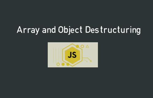 Object and Array Destructuring