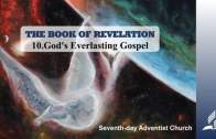10.GOD'S EVERLASTING GOSPEL – THE BOOK OF REVELATION | Pastor Kurt Piesslinger, M.A.