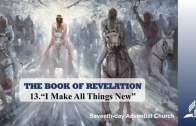 13.I MAKE ALL THINGS NEW – THE BOOK OF REVELATION | Pastor Kurt Piesslinger, M.A.