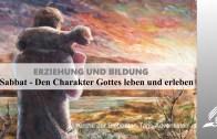 12.SABBAT – DEN CHARAKTER GOTTES LEBEN UND ERLEBEN – ERZIEHUNG UND BILDUNG | Pastor Mag. Kurt Piesslinger