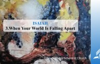 3.WHEN YOUR WORLD IS FALLING APART – ISAIAH | Pastor Kurt Piesslinger, M.A.