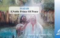 5.NOBLE PRINCE OF PEACE – ISAIAH | Pastor Kurt Piesslinger, M.A.
