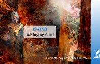 6.PLAYING GOD – ISAIAH | Pastor Kurt Piesslinger, M.A.