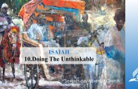 10.DOING THE UNTHINKABLE – ISAIAH | Pastor Kurt Piesslinger, M.A.