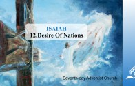 12.DESIRE OF NATIONS – ISAIAH | Pastor Kurt Piesslinger, M.A.