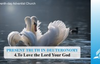4.TO LOVE THE LORD YOUR GOD – PRESENT TRUTH IN DEUTERONOMY | Pastor Kurt Piesslinger, M.A.