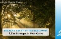 5.THE STRANGER IN YOUR GATES – PRESENT TRUTH IN DEUTERONOMY   Pastor Kurt Piesslinger, M.A.