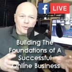 Building The Foundations Of Your Online Business – Facebook Live #1