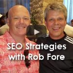 SEO Master Rob Fore On Developing New SEO Strategies