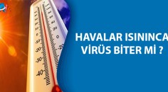 Dünyanın merak ettiği soru: Havalar ısınınca virüs ölecek mi?