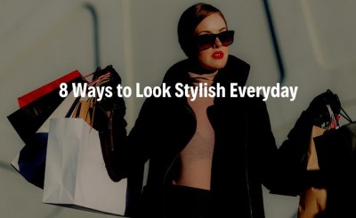 8 Ways To Look Stylish Every day
