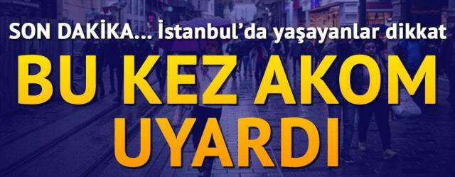 İstanbul için bir uyarı da AKOM'dan geldi