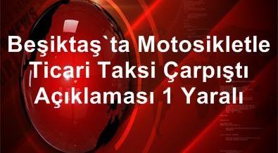 Beşiktaş'ta Motosikletle Ticari Taksi Çarpıştı 1 Yaralı