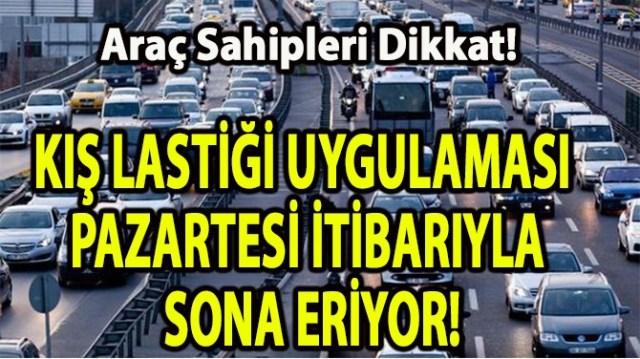 KIŞ LASTİĞİ UYGULAMASI PAZARTESİ İTİBARIYLA SONA ERİYOR!