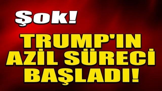 ŞOK! TRUMP'IN AZİL SÜRECİ BAŞLADI!
