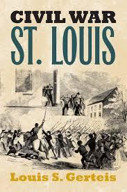 Civil War St. Louis By Louis S. Gerteis