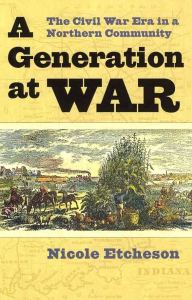 A Generation at War – The Civil War Era in a Northern Community by Nicole Etcheson