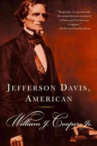 Jefferson Davis, American by William J Cooper Jr