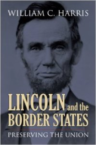 Lincoln and the Border States; Preserving the Union By William C. Harris
