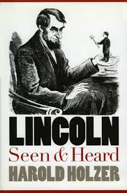 Lincoln Seen and Heard By Harold Holzer