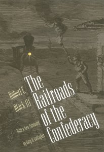 The Railroads of the Confederacy by Robert C. Black III