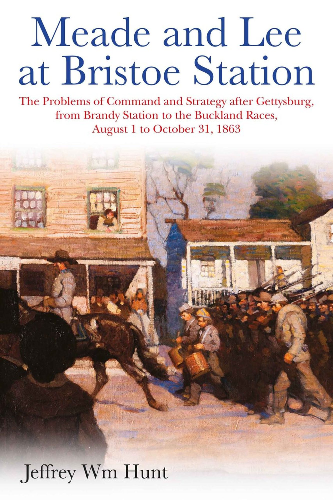 Meade and Lee at Bristoe Station: The Problems of Command and Strategy After Gettysburg, from Brandy Station to the Buckland Races, August 1 to October 31, 1863