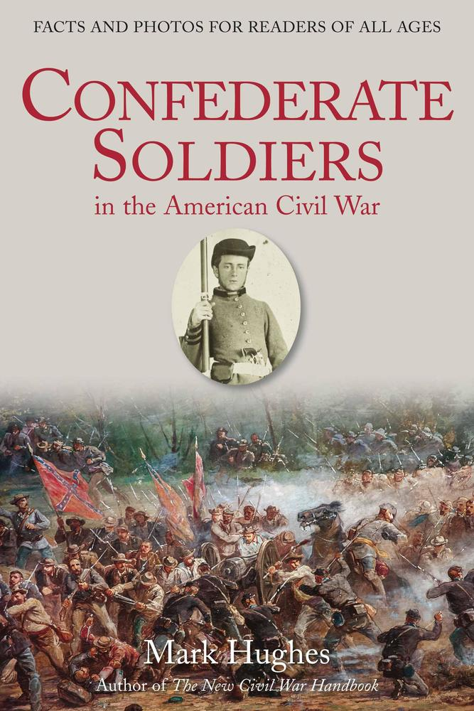Confederate Soldiers in the American Civil War: Facts and Photos for Readers of All Ages