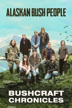 Alaskan Bush People: Bushcraft Chronicles