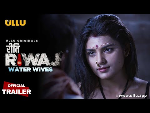 'Riti Riwaj Water Wives' Wiki, Cast, Story, Start Date Ullu Web Series| TvSerialinfo