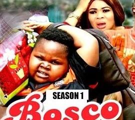 Bosco Season 1 & 2 [Nollywood Movie]