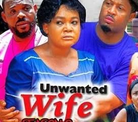 Unwanted Wife Season 9 & 10 [Nollywood Movie]