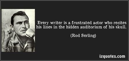 every-writer-is-a-frustrated-actor-who-recites-his-lines-in-the-hidden-auditorium-of-his-skull-rod-serling