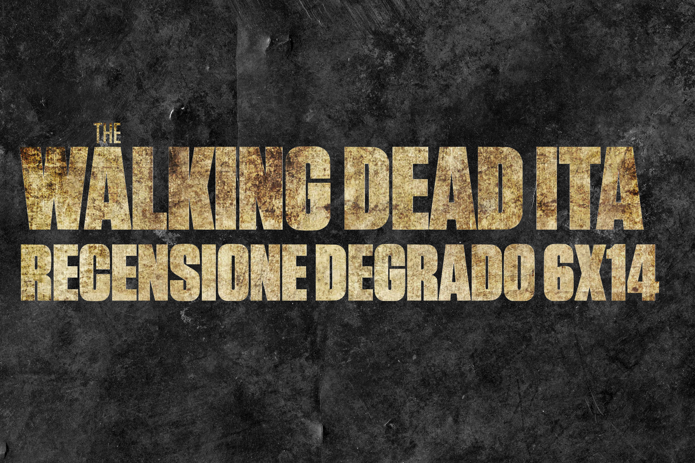 Recensione Degrado The Walking Dead 6×14